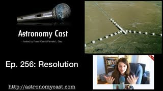 Astronomy Cast Ep. 256: Resolution