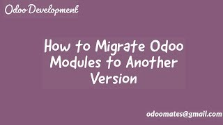 How To Migrate Odoo Modules To Another Version