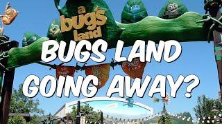 Bugs Land Going Away?