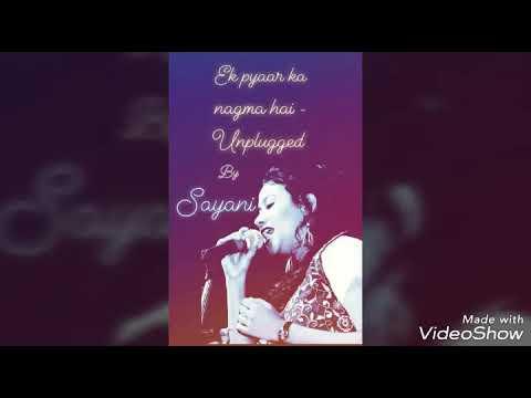 Ek pyaar ka nagmaa - Unplugged    Sayani Ghosh   Ojasvi