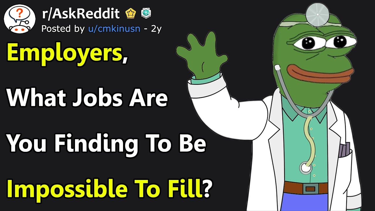 Job Positions Employers Find Impossible To Fill These Days R Askreddit