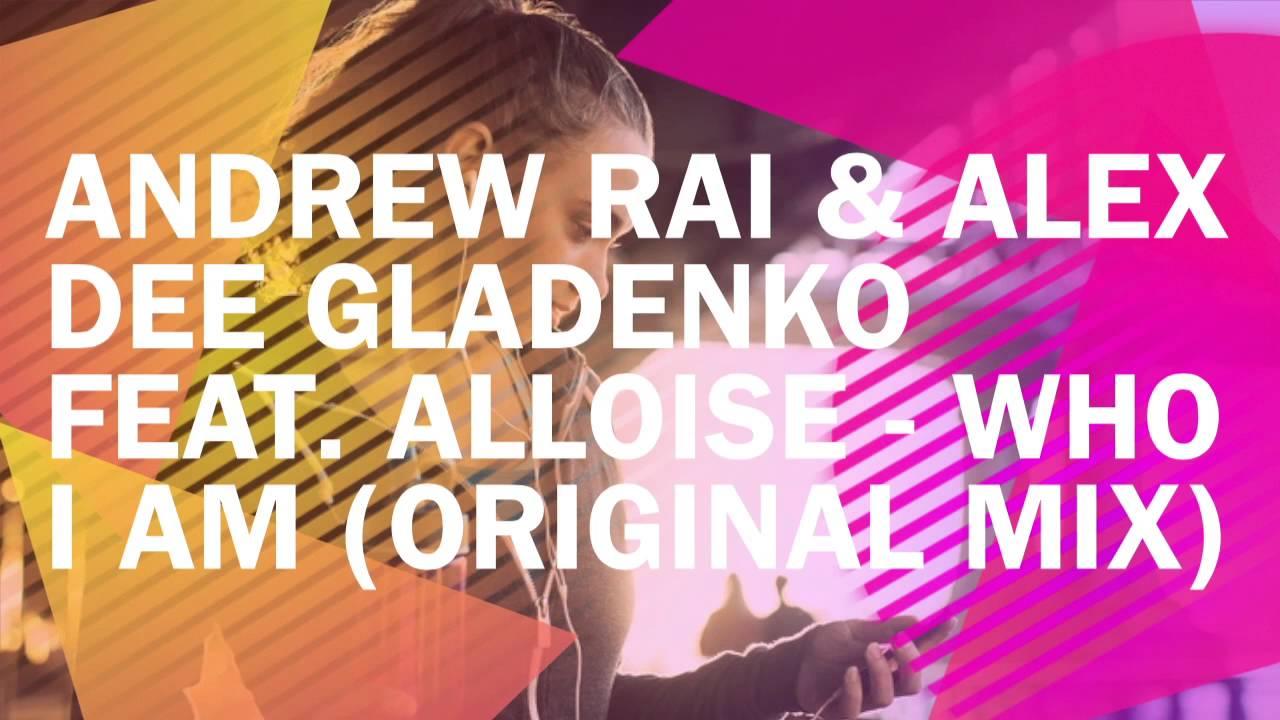 Andrew Rai & Alex Dee Gladenko Feat. Alloise - Who I Am (Original Mix)