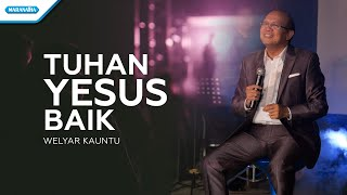 Download Mp3 Tuhan Yesus Baik - Welyar Kauntu  With Lyric