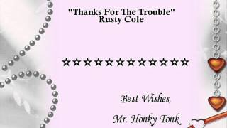 Thanks For The Trouble Rusty Cole