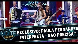 """The Noite (22/10/14) - Exclusivo: Paula Fernandes canta """"Não Precisa"""""""