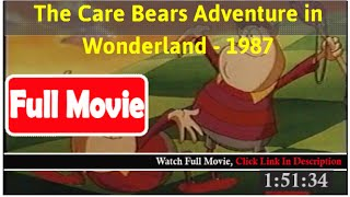 The Care Bears Adventure in Wonderland (1987) *Full MoVieS*#