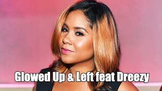 Angela Yee's Lip Service: Glowed Up & Left feat Dreezy