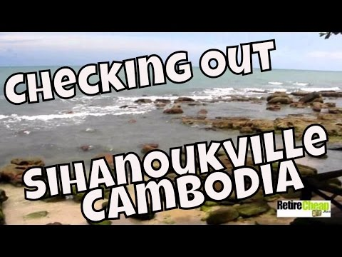 JC's Road Trip -- Checking Out Cambodia as a Retirement Destination- Sihanoukville Part 1