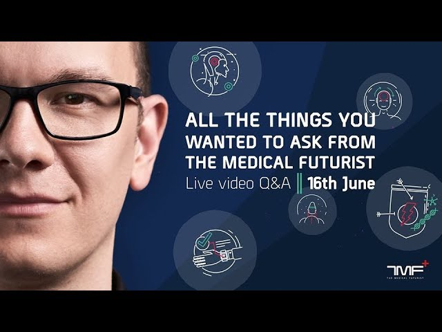 A Live Video Q&A With The Medical Futurist