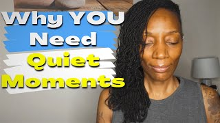 Why You Need Quiet Moments
