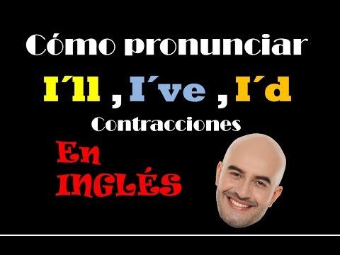 Cómo pronunciar I´ve, I´d, I´ll en INGLÉS ( contracciones)