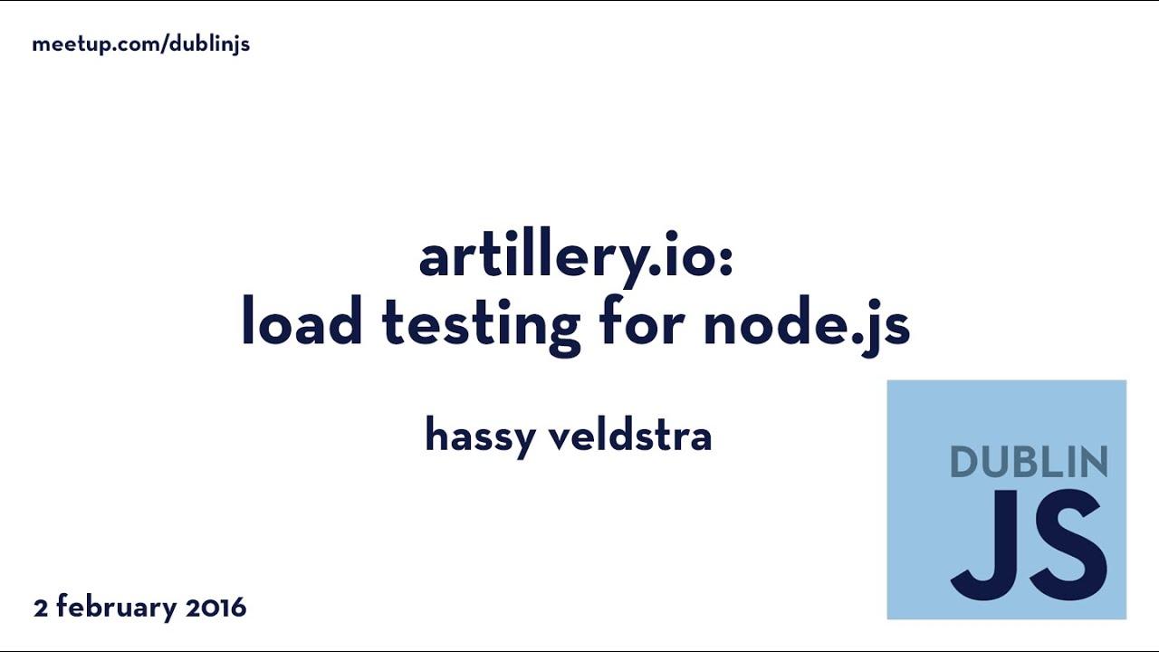 Artillery io: Load Testing for Node js - Hassy Veldstra