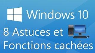 Windows 10 : Les 8 Astuces et Fonctions cachées qui vous seront utiles