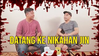 PARANORMAL EXPERIENCE: DATANG KE NIKAHAN JIN