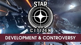 Star Citizen: Development & Controversy