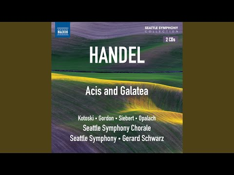 Acis And Galatea, HWV 49: Act I: Recitative: Oh! Didst Thou Know The Pains Of Absent Love (Galatea)