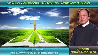 CHÚA LÀ CON ĐƯỜNG-LÀ BẦU TRỜI XANH CỦA HY VONG Cha Nguyễn Ngọc Dũng/   Lời Chúa nói