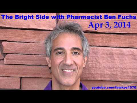The Bright Side with Pharmacist Ben Fuchs [Commercial Free] 04/03/14