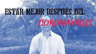 Estar Mejor despúes del coronavirus - Diciendo y Haciendo