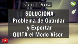 Solución a Corel Draw ha entrado en modo visor, error guardar, exportar X6 X7