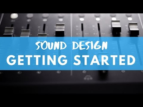 Getting Started As A Sound Designer