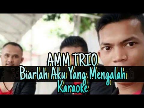 AMM TRIO : Biarlah Aku yang Mengalah ( Karaoke )