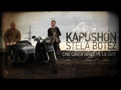 Kapushon si Stela Botez - Cine cântă iarăși pe la sate (OST
