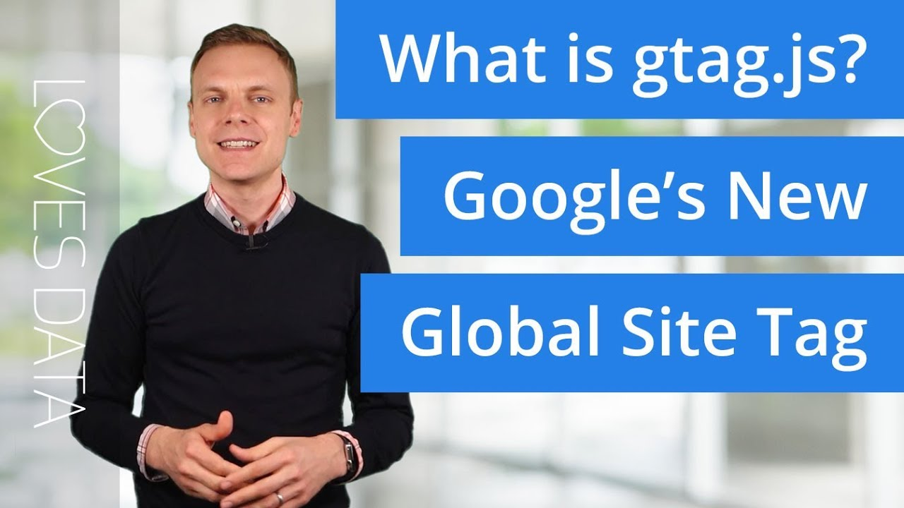 gtag.js (Global Site Tag) –What is it? And do you even need it?