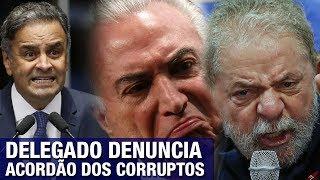 Delegado relata conclusão do 'trem da alegria' para salvar Lula, Aécio e Temer: 'Meus pêsames..