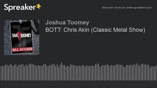 BOTT: Chris Akin (Classic Metal Show)