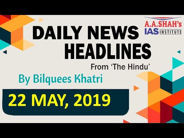 IAS Daily Current Affairs | The Hindu Analysis by Mrs Bilquees Khatri (22 May 2019)