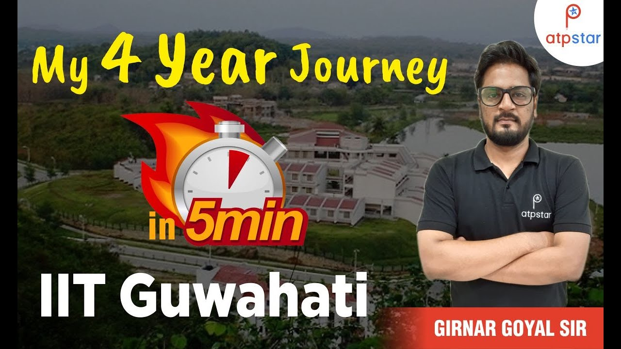 My 4 Year Journey in 5 minutes    IIT Guwahati   ATP STAR   Motivation   Girnar Goyal sir