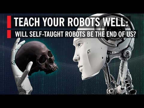 Will Self-Taught, A.I. Powered Robots Be the End of Us?