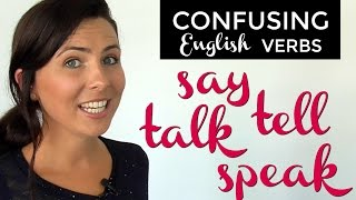 Confusing English Verbs:  SAY  |  TELL  |  TALK  |  SPEAK