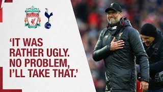 Klopp's Tottenham Hotspur reaction | 'It was rather ugly, but I'll take that.'