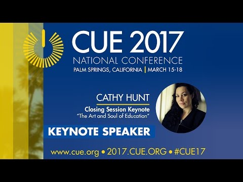 CUE 2017 National Conference- Cathy Hunt - The Art and Soul of Education