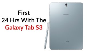 First 24hrs With The Galaxy Tab S3 - Reunited With The S Pen
