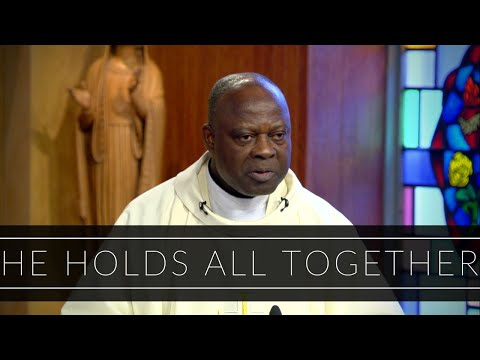 He Holds All Together | Homily: Father Joseph Boafo