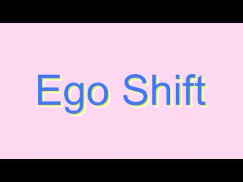 How to Pronounce Ego Shift