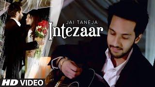 """INTEZAAR""  Latest Video Song | Jai Taneja | Feat. Manishi Singh, Jai Taneja"