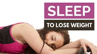 5 Reasons Why Sleep Helps You Lose Weight