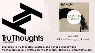 Natural Self - Solomon - Nostalgia 77 Remix - Tru Thoughts Jukebox