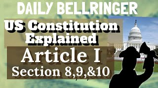 US Constitution Explained: Article I Section 8,9, & 10