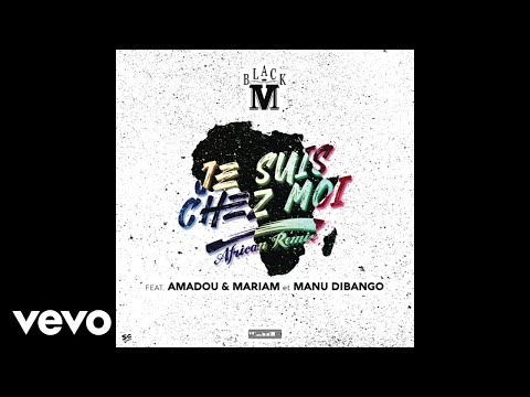 Black M - Je suis chez moi (African Remix) (Audio) ft. Amadou & Mariam, Manu Dibango