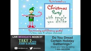 Take 2 with Jerry & Debbie - 12/15/17- Do You Dread Holiday Gatherings?