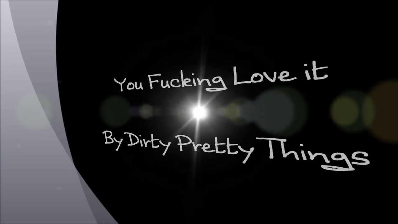 dirty-pretty-things-you-fucking-love-it-lyrics-kunaii-xavier