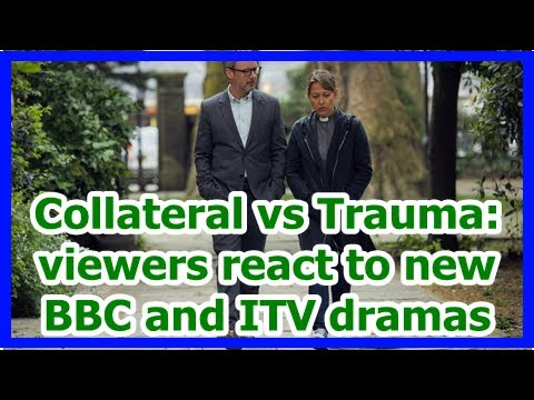 Collateral vs Trauma: viewers react to new BBC and ITV dramas