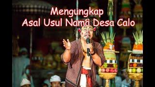 Bayu Pahayuning Jagat - Mengungkap Sejarah Nama Desa Calo (Part 2)