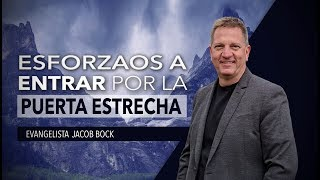 Esforzaos a Entrar Por La Puerta Estrecha - Evangelista Jacob Bock