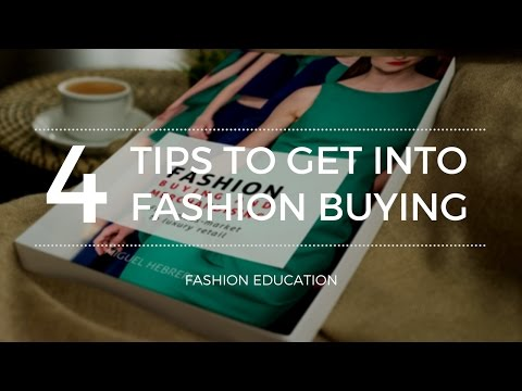 4 Tips to Get Into Fashion Buying and Merchandising
